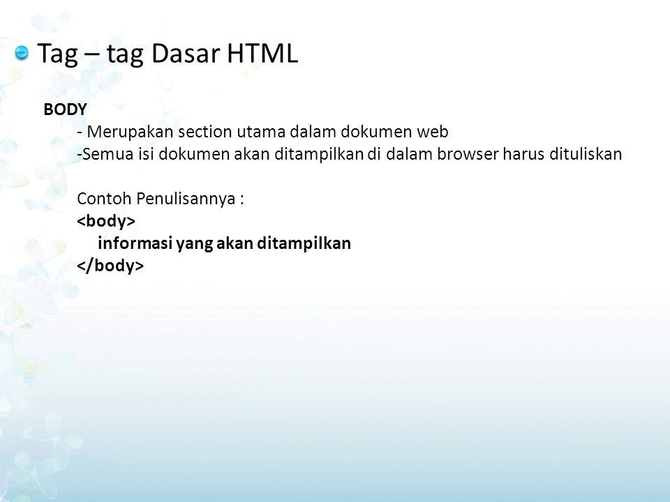 Tag – tag Dasar HTML BODY - Merupakan section utama dalam dokumen web