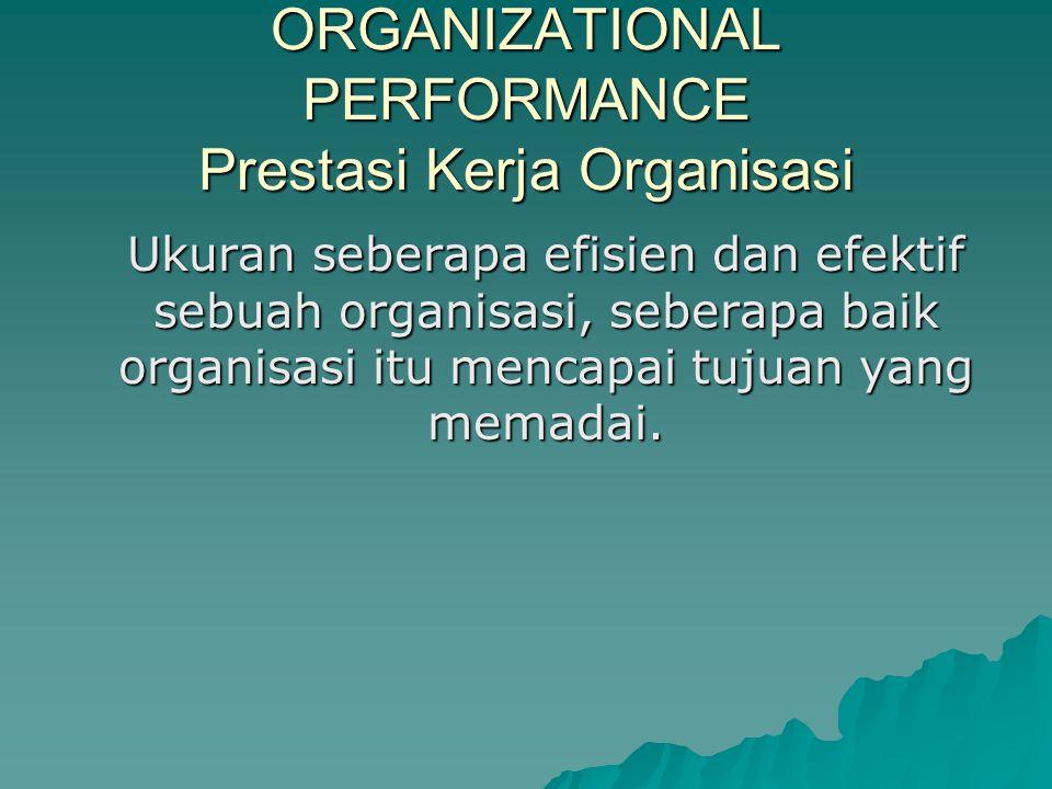 ORGANIZATIONAL PERFORMANCE Prestasi Kerja Organisasi