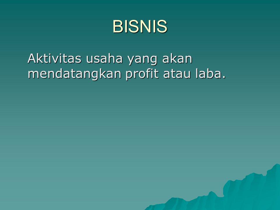 BISNIS Aktivitas usaha yang akan mendatangkan profit atau laba.
