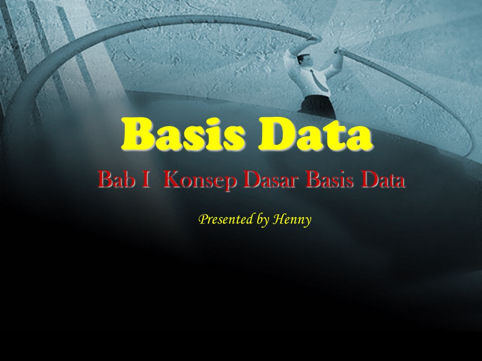 Basis Data Bab I Konsep Dasar Basis Data Presented by Henny