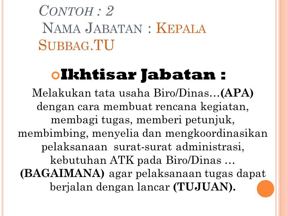 Contoh : 2 Nama Jabatan : Kepala Subbag.TU