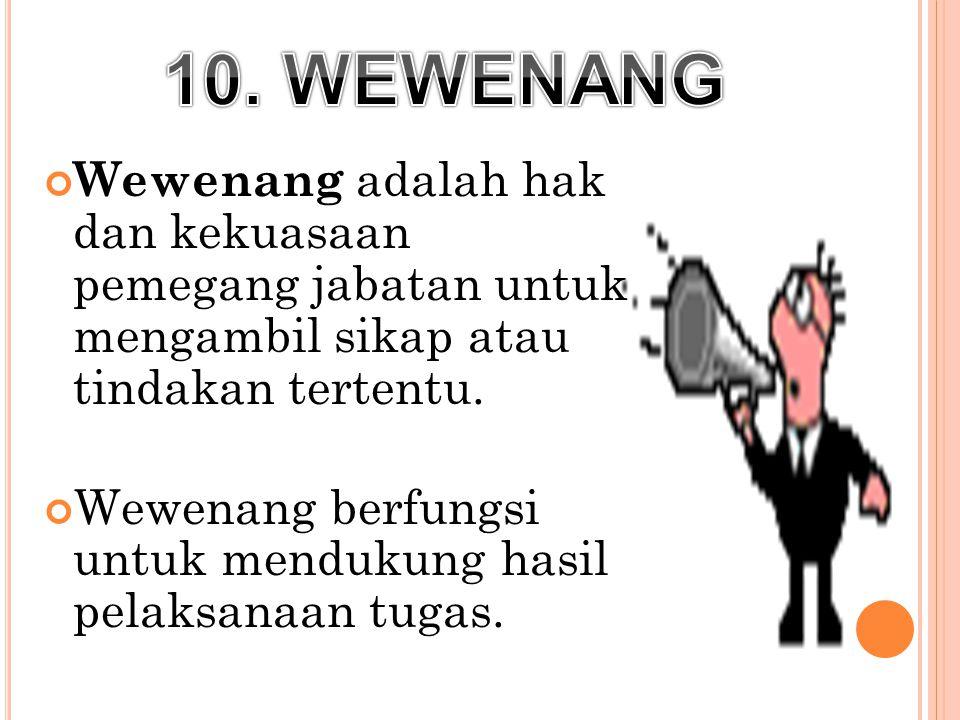 10. WEWENANG Wewenang adalah hak dan kekuasaan pemegang jabatan untuk mengambil sikap atau tindakan tertentu.