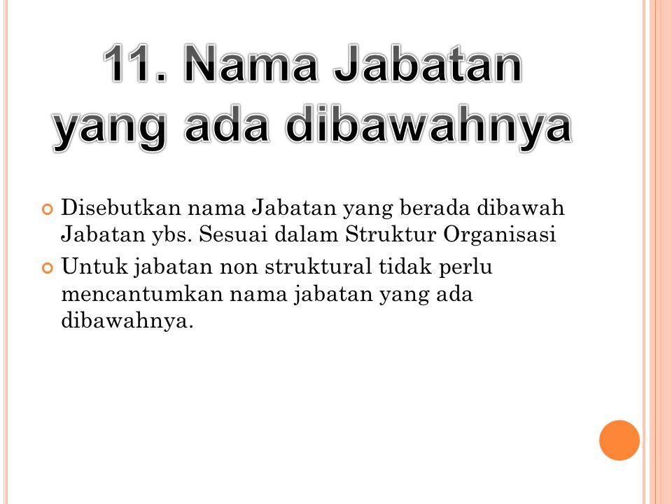 11. Nama Jabatan yang ada dibawahnya