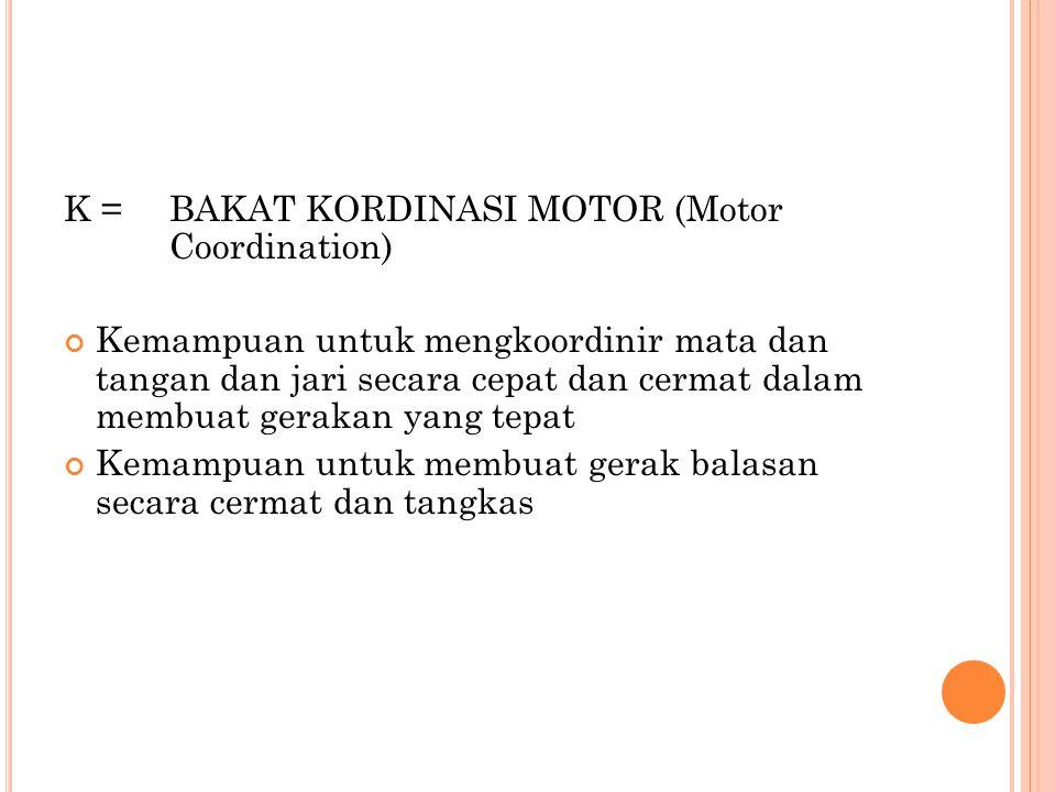 K = BAKAT KORDINASI MOTOR (Motor Coordination)