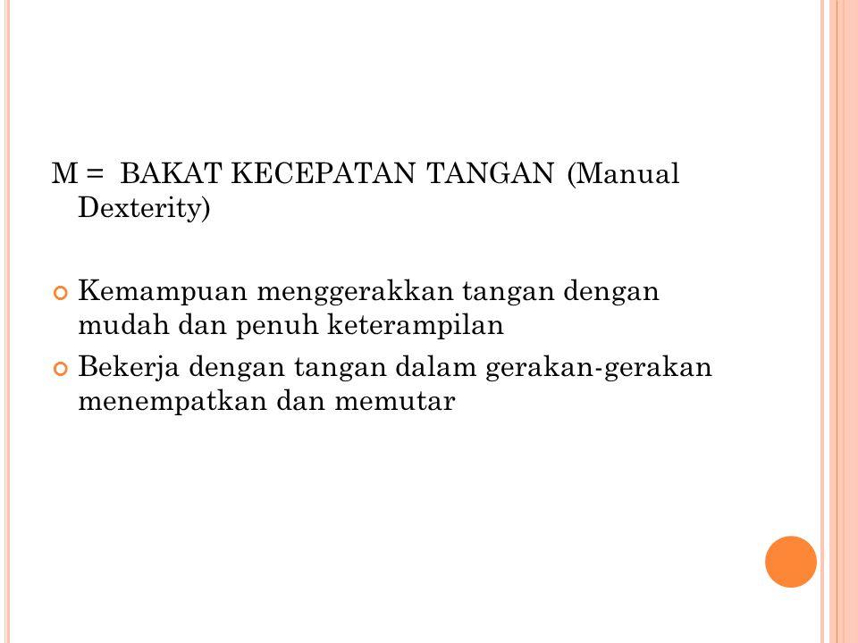 M = BAKAT KECEPATAN TANGAN (Manual Dexterity)