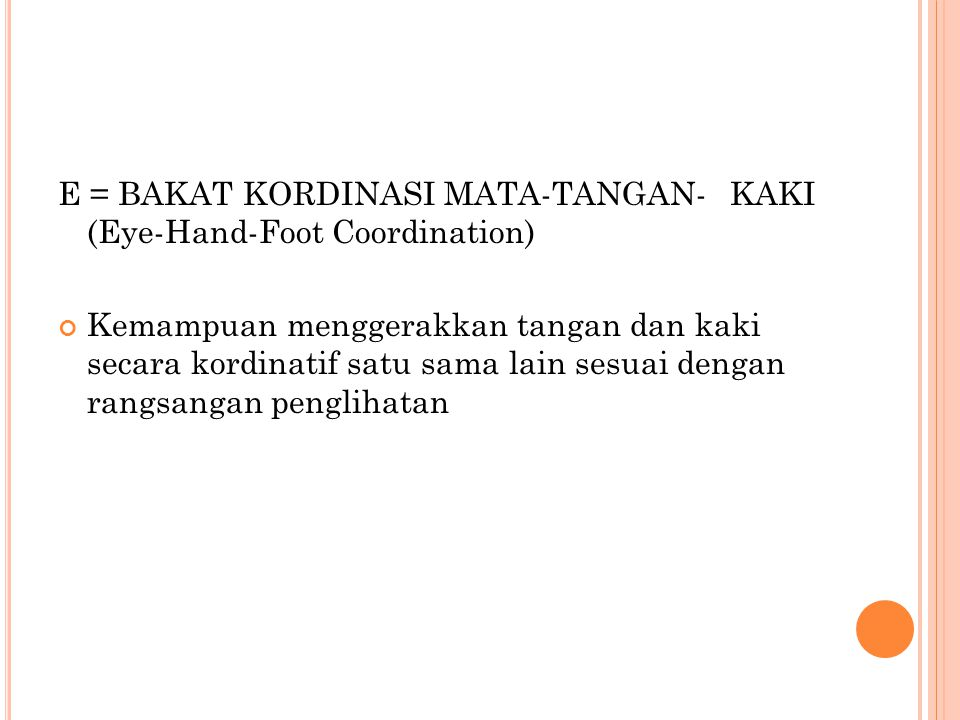 E = BAKAT KORDINASI MATA-TANGAN- KAKI (Eye-Hand-Foot Coordination)