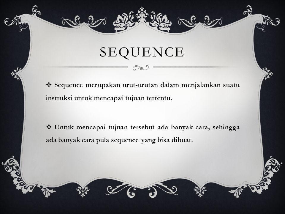 sEQUENCE Sequence merupakan urut-urutan dalam menjalankan suatu instruksi untuk mencapai tujuan tertentu.