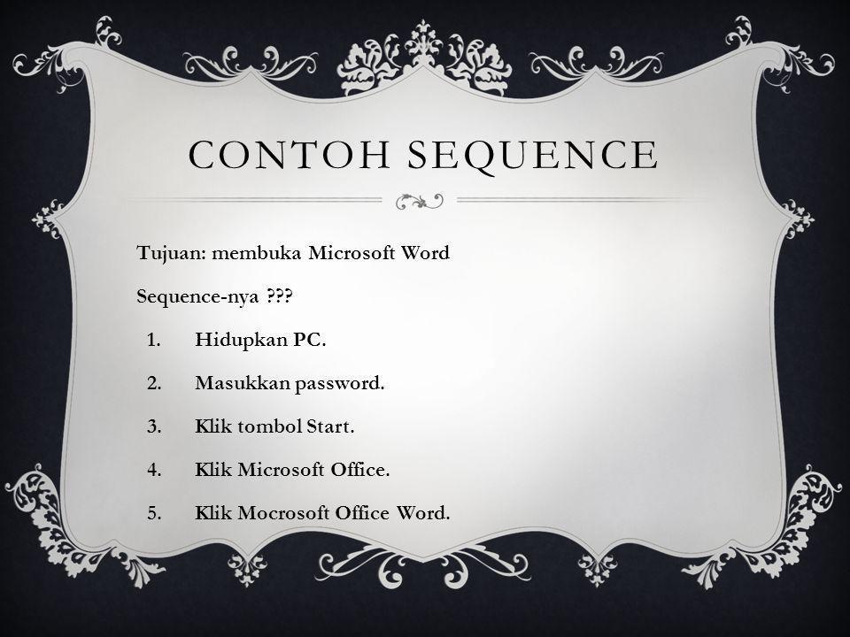 CONTOH SEQUENCE Tujuan: membuka Microsoft Word Sequence-nya