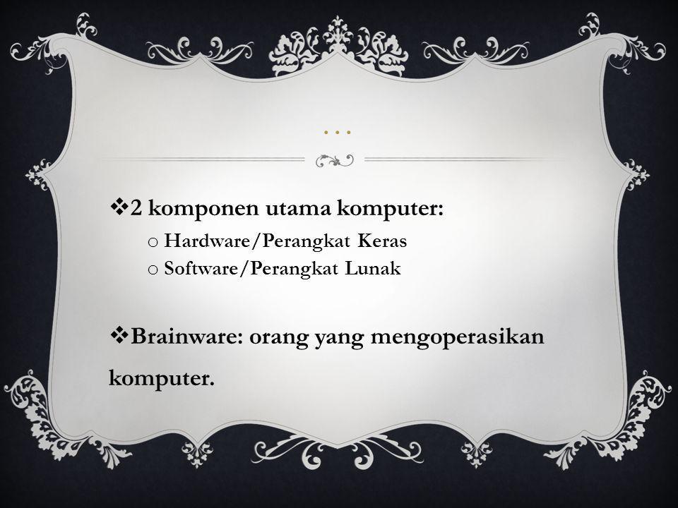 … 2 komponen utama komputer: