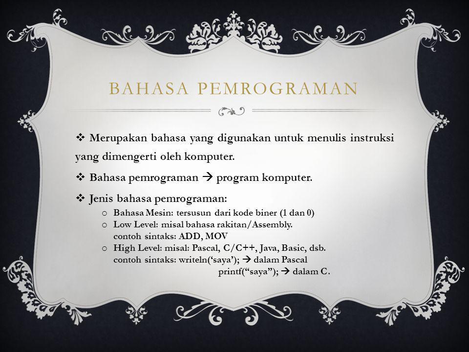 Bahasa Pemrograman Merupakan bahasa yang digunakan untuk menulis instruksi yang dimengerti oleh komputer.