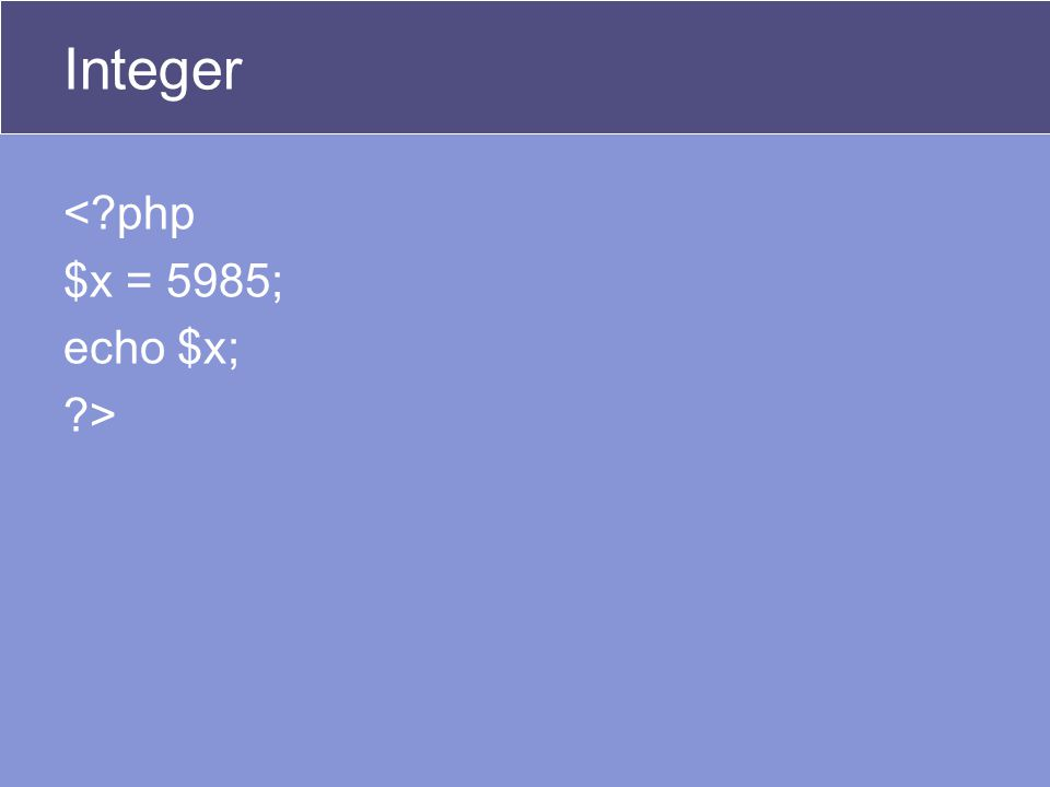 Integer < php $x = 5985; echo $x; >