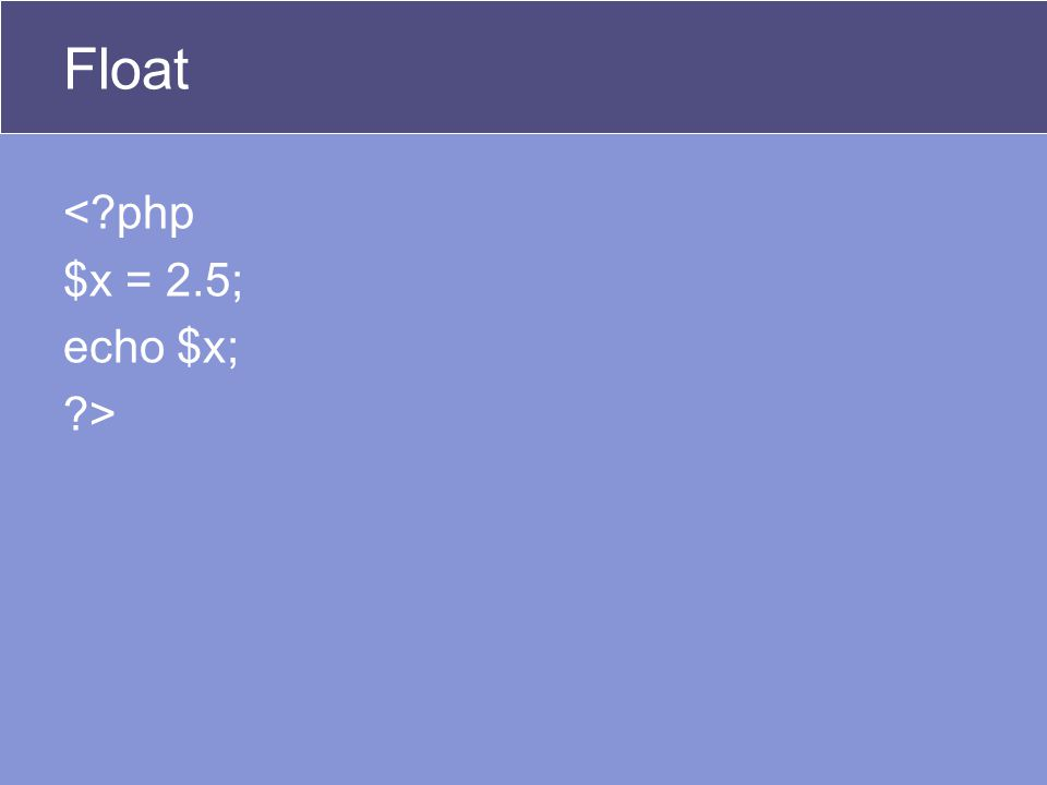 Float < php $x = 2.5; echo $x; >