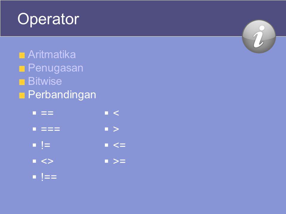 Operator Aritmatika Penugasan Bitwise Perbandingan == === != <>