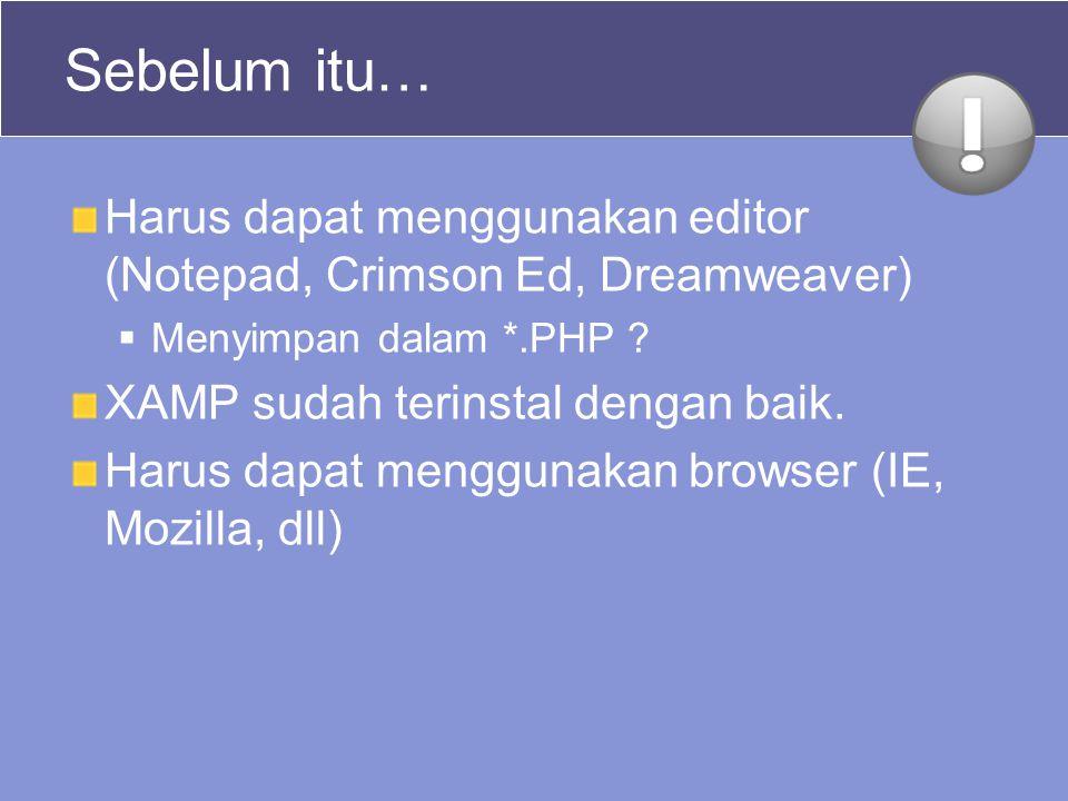 Sebelum itu… Harus dapat menggunakan editor (Notepad, Crimson Ed, Dreamweaver) Menyimpan dalam *.PHP