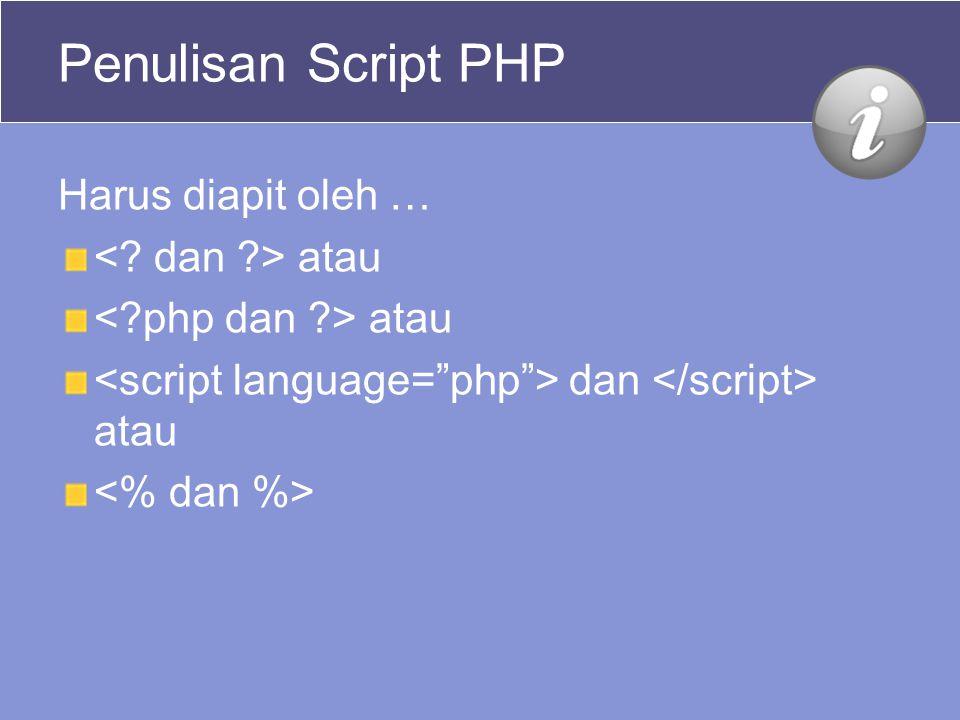 Penulisan Script PHP Harus diapit oleh … < dan > atau