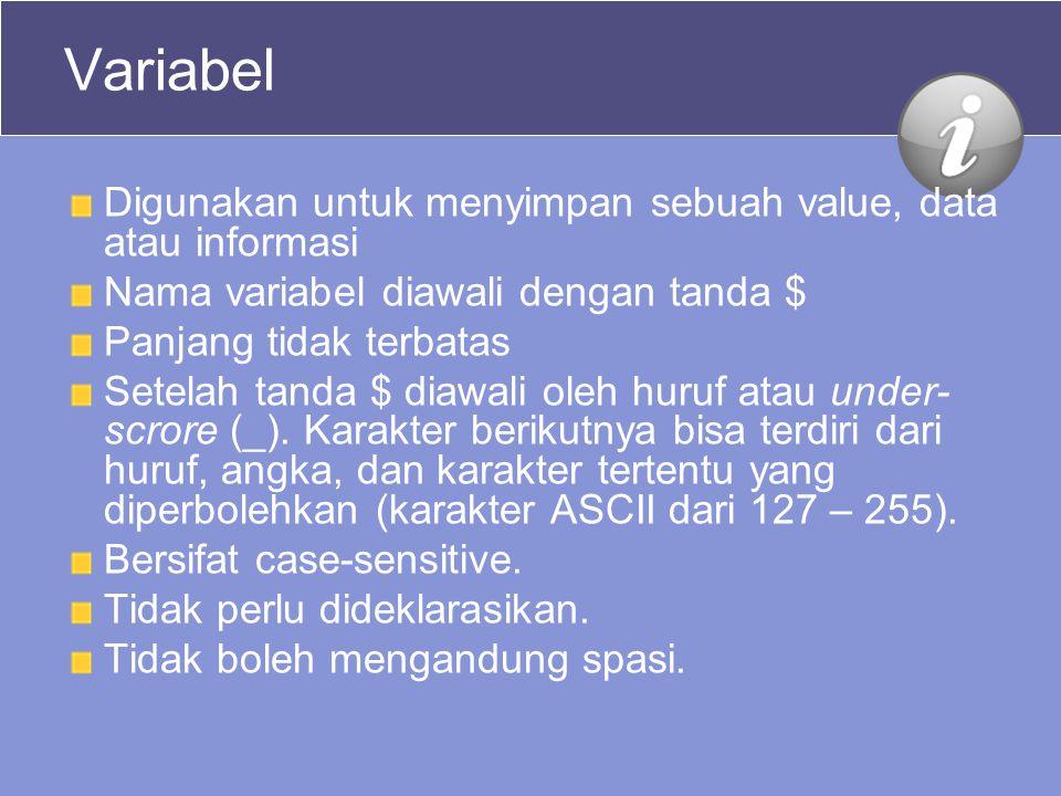 Variabel Digunakan untuk menyimpan sebuah value, data atau informasi