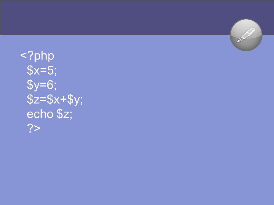 < php $x=5; $y=6; $z=$x+$y; echo $z; >