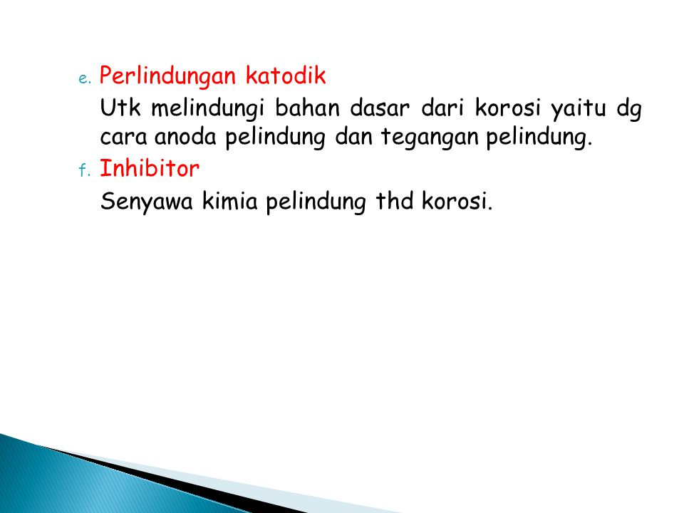 Perlindungan katodik Utk melindungi bahan dasar dari korosi yaitu dg cara anoda pelindung dan tegangan pelindung.