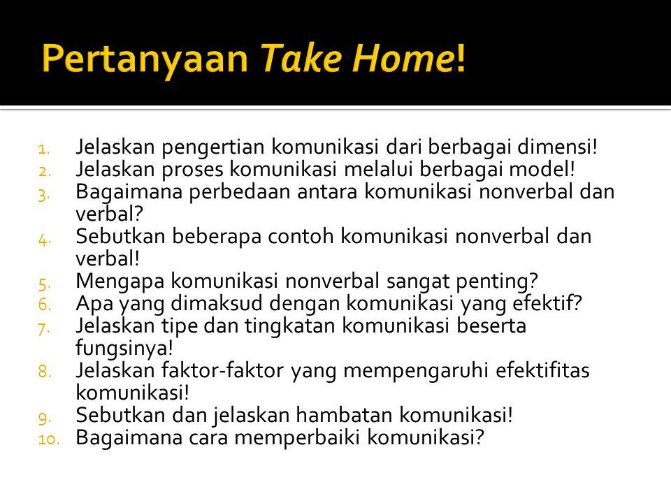Pertanyaan Take Home! Jelaskan pengertian komunikasi dari berbagai dimensi! Jelaskan proses komunikasi melalui berbagai model!