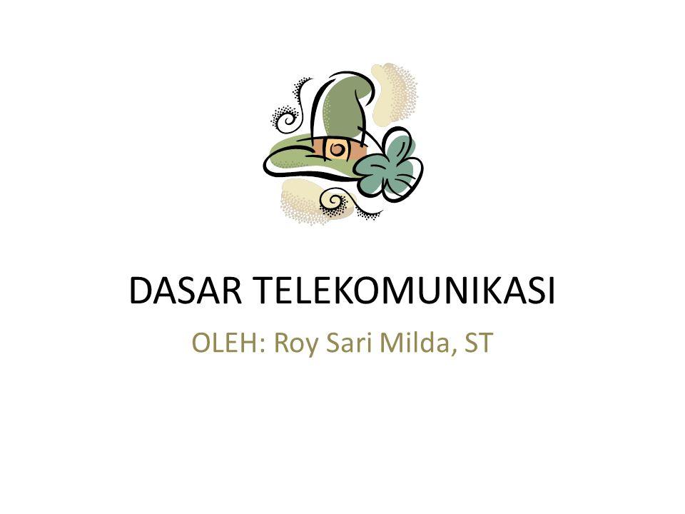 DASAR TELEKOMUNIKASI OLEH: Roy Sari Milda, ST