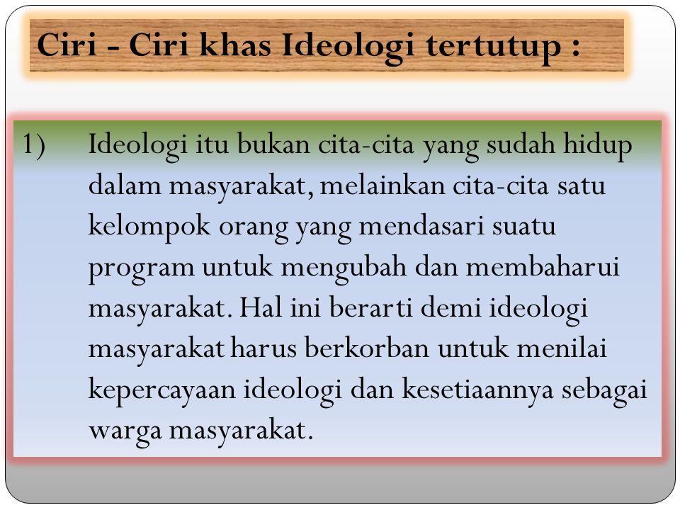 Ciri - Ciri khas Ideologi tertutup :