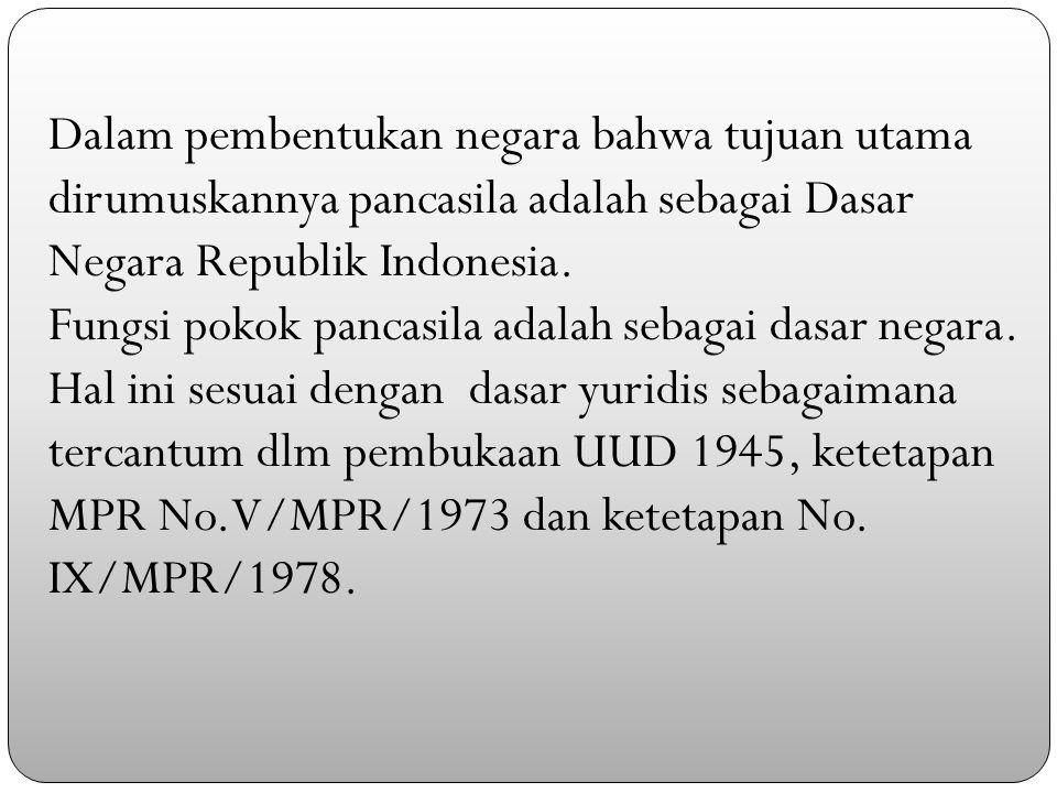 Dalam pembentukan negara bahwa tujuan utama dirumuskannya pancasila adalah sebagai Dasar Negara Republik Indonesia.