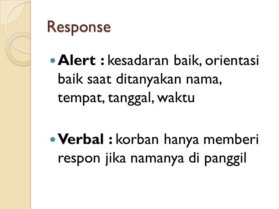 Response Alert : kesadaran baik, orientasi baik saat ditanyakan nama, tempat, tanggal, waktu.