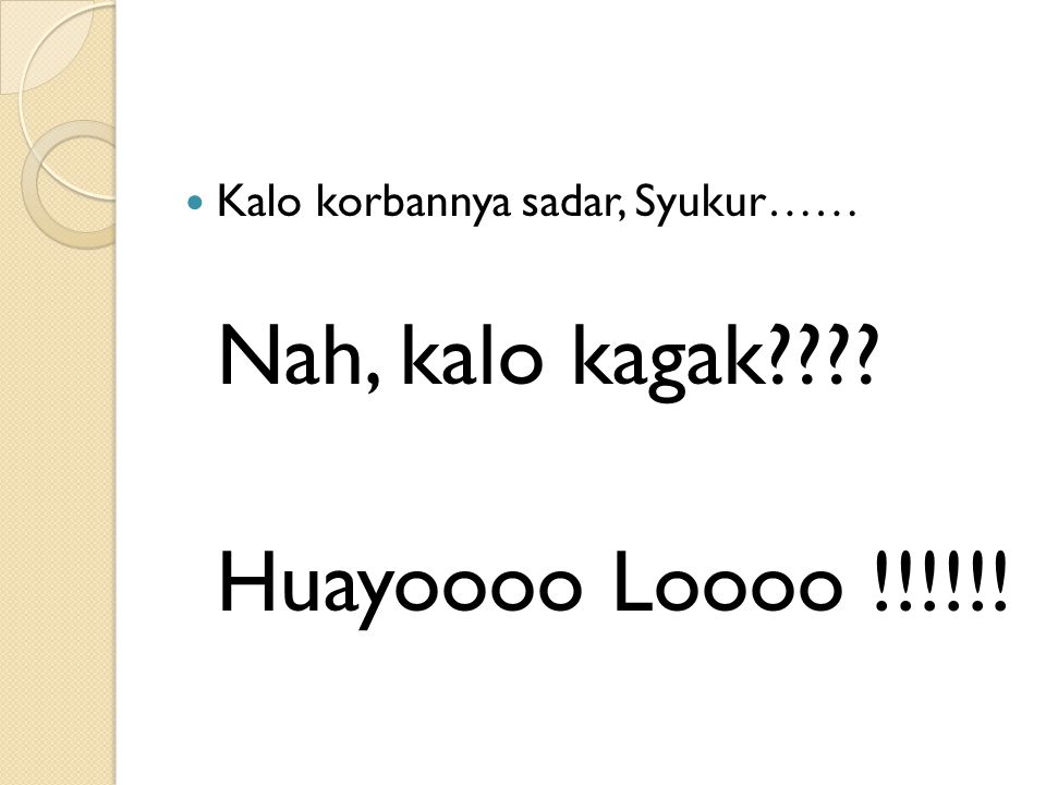 Nah, kalo kagak Huayoooo Loooo !!!!!!