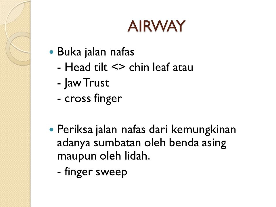 AIRWAY Buka jalan nafas - Head tilt <> chin leaf atau