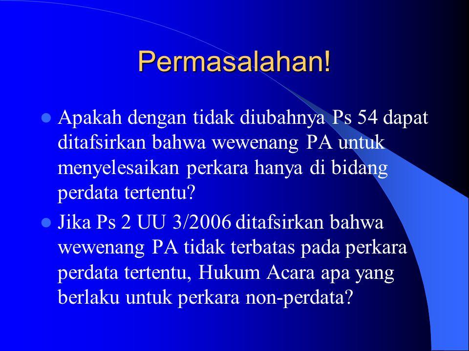 Permasalahan! Apakah dengan tidak diubahnya Ps 54 dapat ditafsirkan bahwa wewenang PA untuk menyelesaikan perkara hanya di bidang perdata tertentu