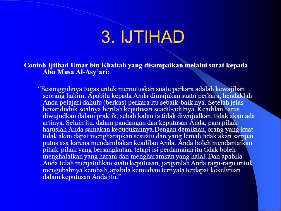 3. IJTIHAD Contoh Ijtihad Umar bin Khattab yang disampaikan melalui surat kepada Abu Musa Al-Asy'ari:
