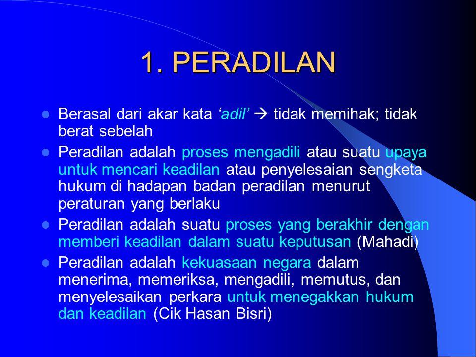 1. PERADILAN Berasal dari akar kata 'adil'  tidak memihak; tidak berat sebelah.