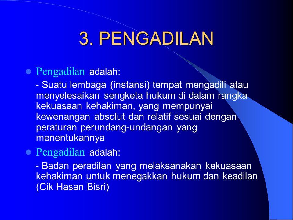 3. PENGADILAN Pengadilan adalah: