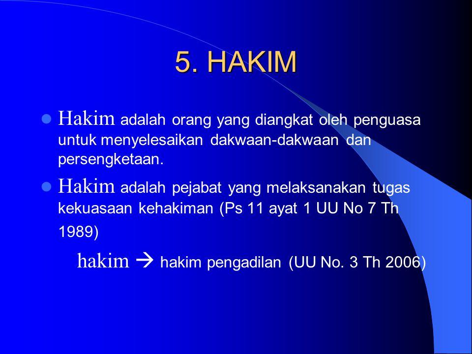 5. HAKIM Hakim adalah orang yang diangkat oleh penguasa untuk menyelesaikan dakwaan-dakwaan dan persengketaan.