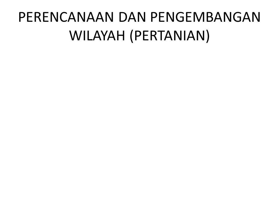 PERENCANAAN DAN PENGEMBANGAN WILAYAH (PERTANIAN)