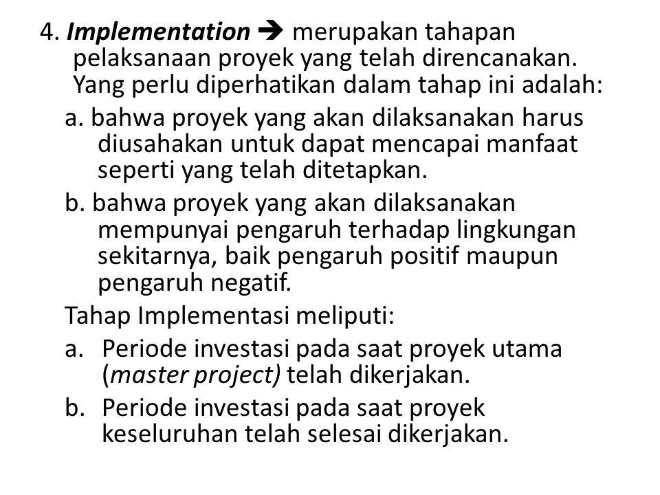 4. Implementation  merupakan tahapan pelaksanaan proyek yang telah direncanakan. Yang perlu diperhatikan dalam tahap ini adalah: