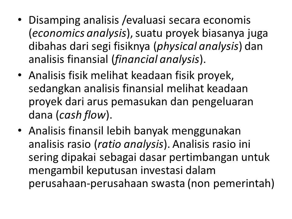 Disamping analisis /evaluasi secara economis (economics analysis), suatu proyek biasanya juga dibahas dari segi fisiknya (physical analysis) dan analisis finansial (financial analysis).