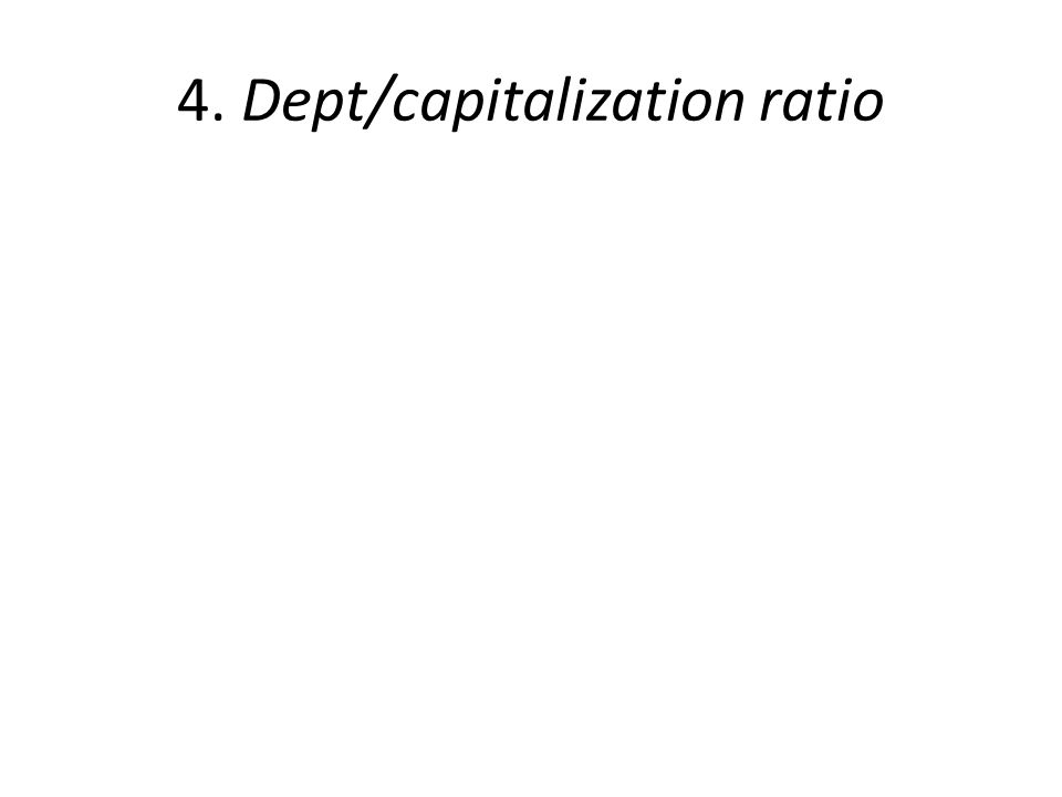 4. Dept/capitalization ratio