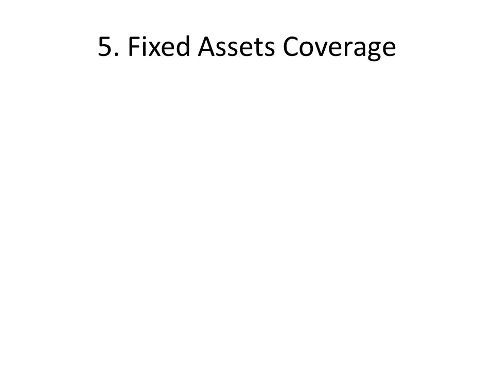 5. Fixed Assets Coverage
