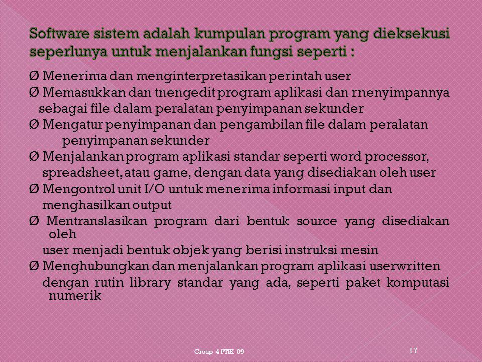 Software sistem adalah kumpulan program yang dieksekusi seperlunya untuk menjalankan fungsi seperti :