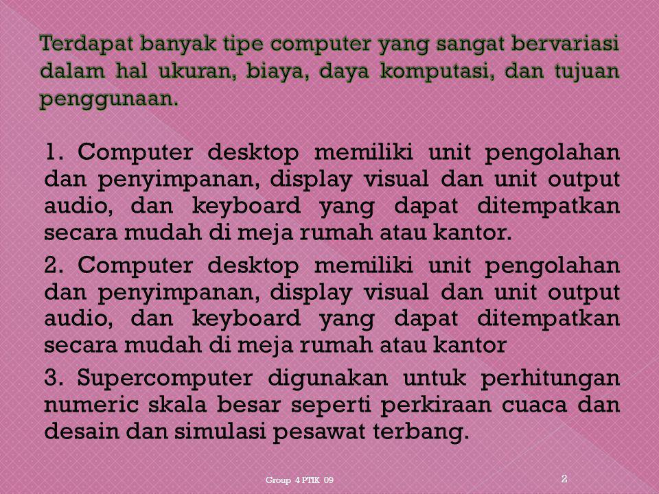 Terdapat banyak tipe computer yang sangat bervariasi dalam hal ukuran, biaya, daya komputasi, dan tujuan penggunaan.