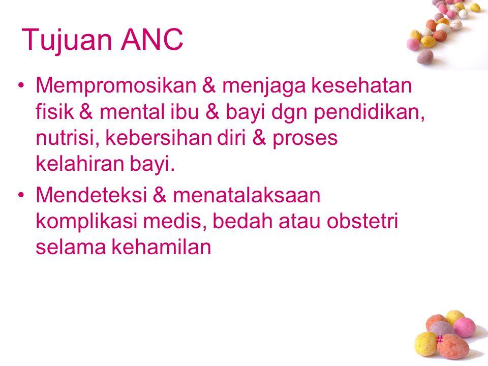 Tujuan ANC Mempromosikan & menjaga kesehatan fisik & mental ibu & bayi dgn pendidikan, nutrisi, kebersihan diri & proses kelahiran bayi.