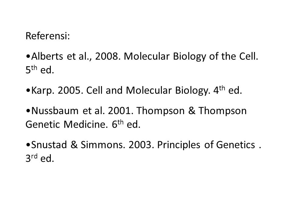 Referensi: Alberts et al., Molecular Biology of the Cell. 5th ed. Karp Cell and Molecular Biology. 4th ed.