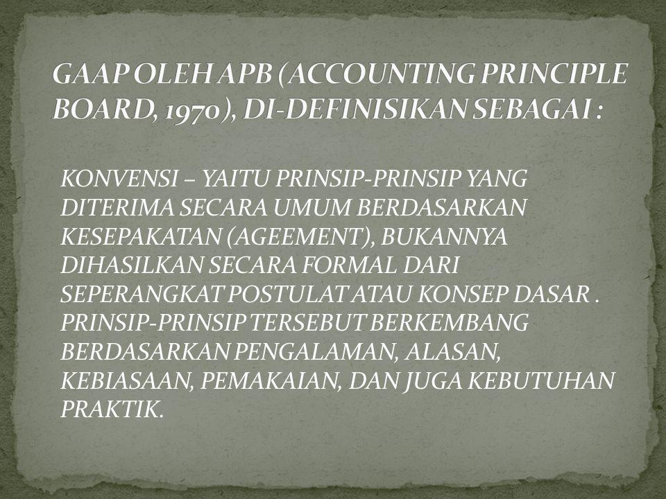 GAAP OLEH APB (ACCOUNTING PRINCIPLE BOARD, 1970), DI-DEFINISIKAN SEBAGAI :