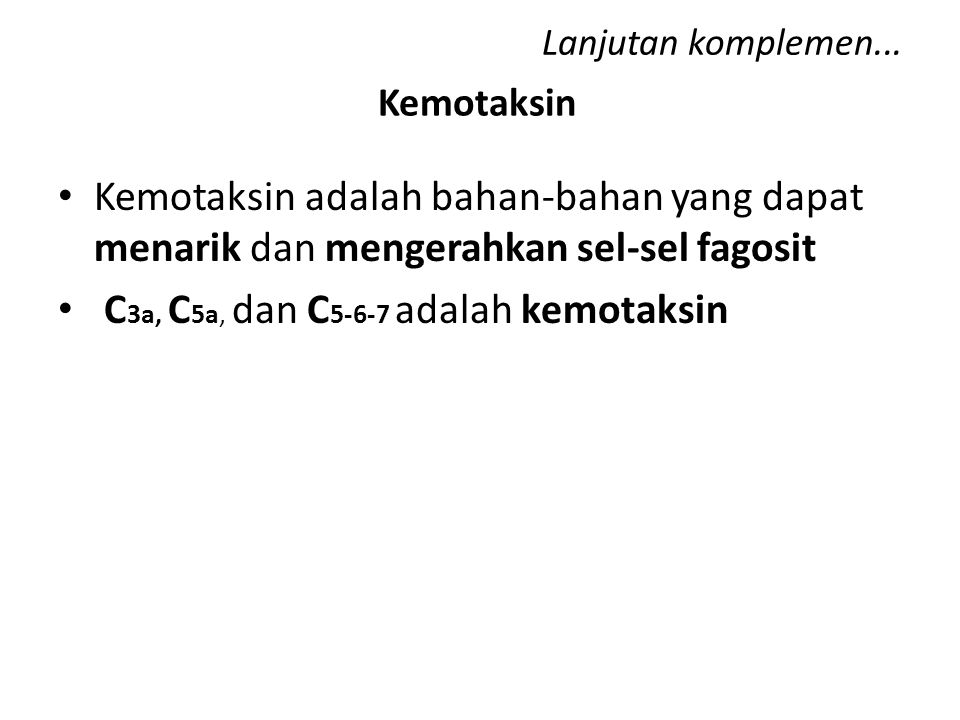 C3a, C5a, dan C5-6-7 adalah kemotaksin