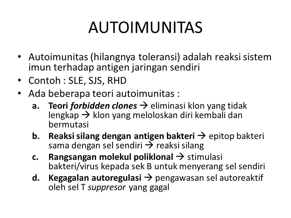 AUTOIMUNITAS Autoimunitas (hilangnya toleransi) adalah reaksi sistem imun terhadap antigen jaringan sendiri.