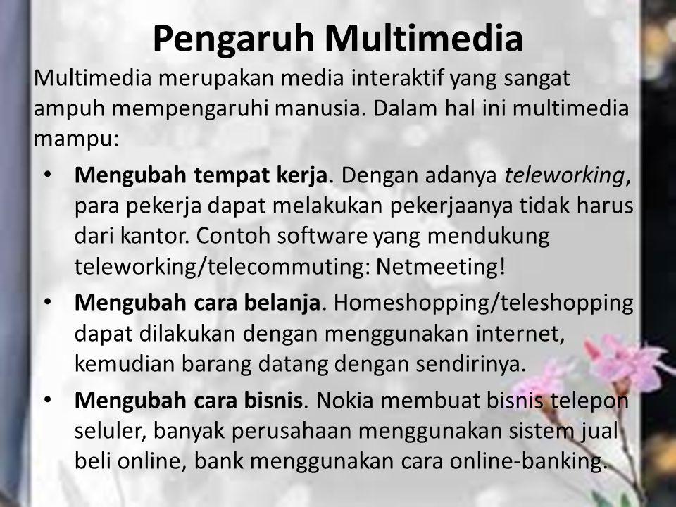 Pengaruh Multimedia Multimedia merupakan media interaktif yang sangat ampuh mempengaruhi manusia. Dalam hal ini multimedia mampu: