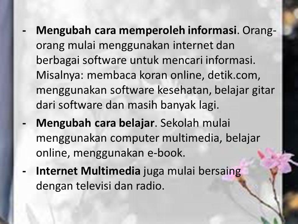 -. Mengubah cara memperoleh informasi