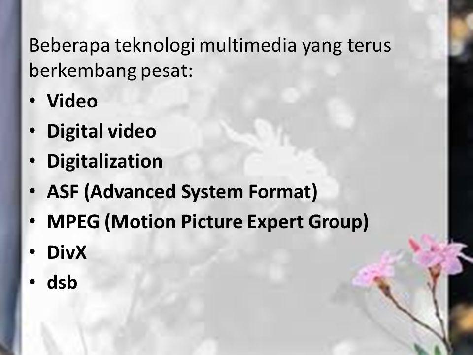Beberapa teknologi multimedia yang terus berkembang pesat: