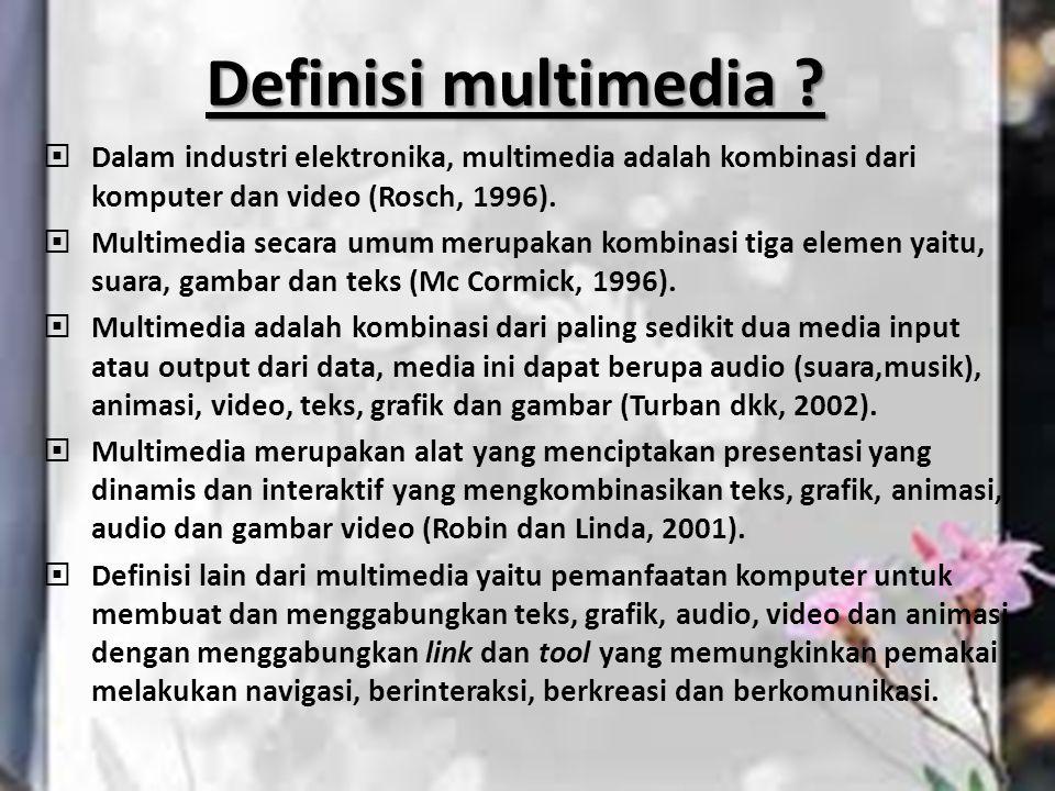 Definisi multimedia Dalam industri elektronika, multimedia adalah kombinasi dari komputer dan video (Rosch, 1996).
